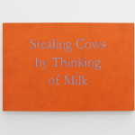 Stealing cows by thinking of milk, 2015 acrylic paint on birch panel
